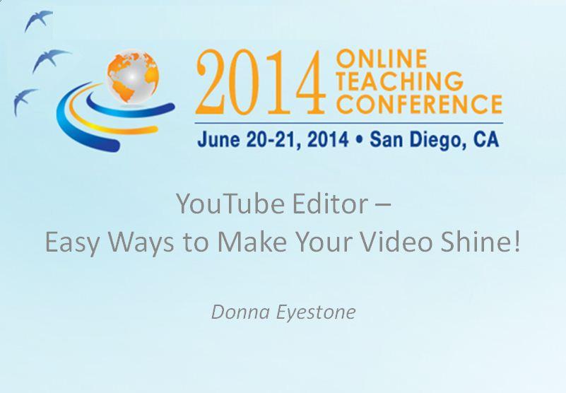 OTC'14 - YouTube Editor - Easy Ways to Make Your Video Shine! Donna Eyestone
