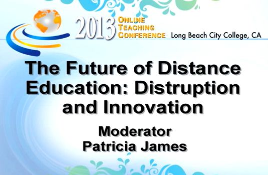 OTC13: The Future of Distance Education - Disruption and Innovation
