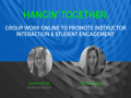 Hangin' Together: Group Work Online to Promote Instructor Interaction and Student Engagement