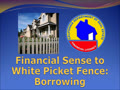 Financial Sense to White Picket Fence - Borrowing