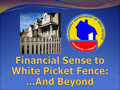 Financial Sense to White Picket Fence - And Beyond