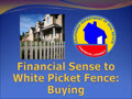 Financial Sense to White Picket Fence - Buying