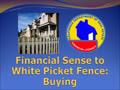 Financial Sense to White Picket Fence - Buying